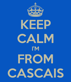 Poster: KEEP CALM I'M FROM CASCAIS