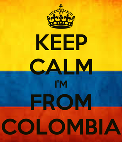Poster: KEEP CALM I'M FROM COLOMBIA