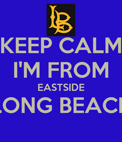 Poster: KEEP CALM I'M FROM EASTSIDE LONG BEACH