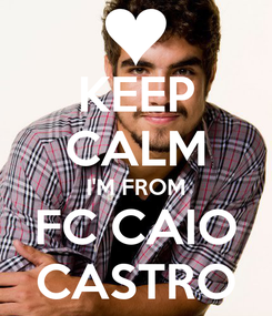 Poster: KEEP CALM I'M FROM FC CAIO CASTRO