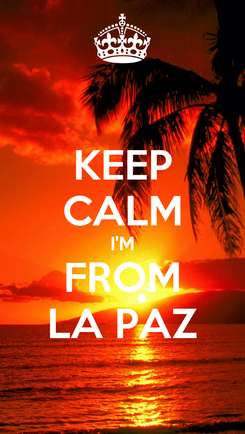 Poster: KEEP CALM I'M FROM LA PAZ