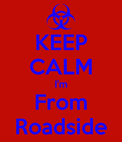 Poster: KEEP CALM I'm From Roadside