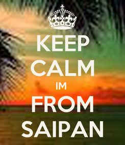 Poster: KEEP CALM IM  FROM SAIPAN