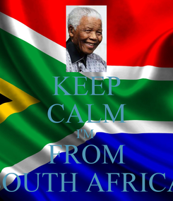 Poster: KEEP CALM I'M  FROM SOUTH AFRICA