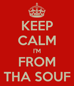Poster: KEEP CALM I'M FROM THA SOUF