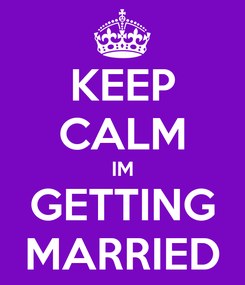 Poster: KEEP CALM IM GETTING MARRIED