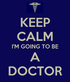 Poster: KEEP CALM I'M GOING TO BE A DOCTOR