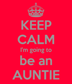 Poster: KEEP CALM I'm going to be an AUNTIE
