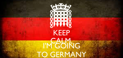 Poster: KEEP CALM,  I'M GOING TO GERMANY