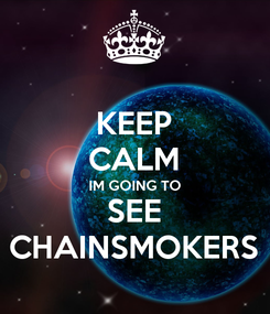 Poster: KEEP CALM IM GOING TO SEE CHAINSMOKERS
