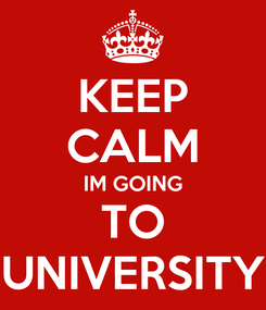 Poster: KEEP CALM IM GOING TO UNIVERSITY