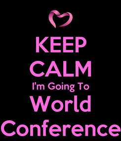 Poster: KEEP CALM I'm Going To World Conference