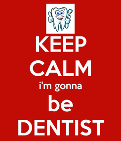 Poster: KEEP CALM i'm gonna be DENTIST