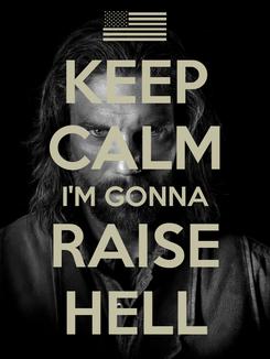 Poster: KEEP CALM I'M GONNA RAISE HELL