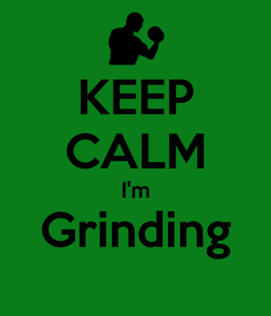 Poster: KEEP CALM I'm Grinding