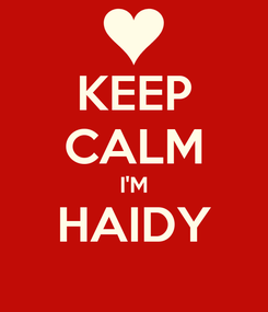 Poster: KEEP CALM I'M HAIDY