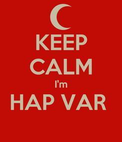 Poster: KEEP CALM I'm HAP VAR