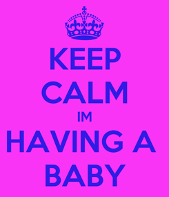 Poster: KEEP CALM IM HAVING A  BABY