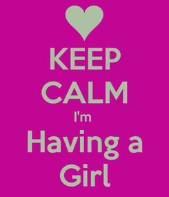 Poster: KEEP CALM I'm  Having a Girl