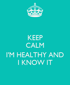 Poster: KEEP CALM  I'M HEALTHY AND I KNOW IT