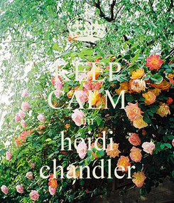Poster: KEEP CALM im heidi chandler