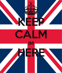 Poster: KEEP CALM IM HERE