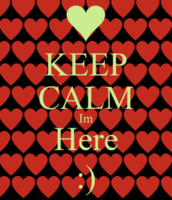 Poster: KEEP CALM Im Here :)