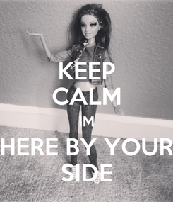 Poster: KEEP CALM IM HERE BY YOUR SIDE