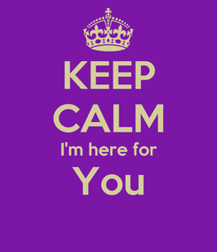 Poster: KEEP CALM I'm here for You
