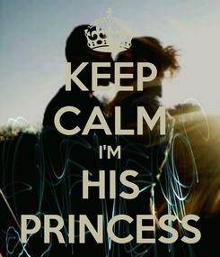 Poster: KEEP CALM I'M HIS PRINCESS