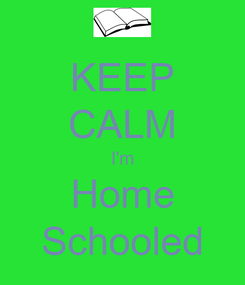 Poster: KEEP CALM I'm Home Schooled