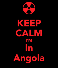 Poster: KEEP CALM I'M In Angola