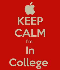 Poster: KEEP CALM I'm  In College