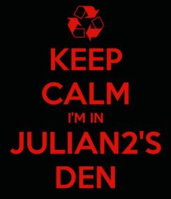 Poster: KEEP CALM I'M IN JULIAN2'S DEN
