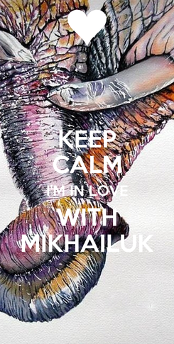 Poster: KEEP CALM I'M IN LOVE WITH MIKHAILUK