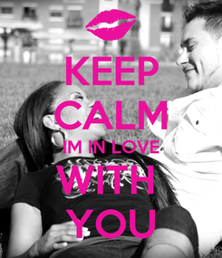 Poster: KEEP CALM IM IN LOVE WITH  YOU