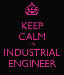 Poster: KEEP CALM I'M INDUSTRIAL ENGINEER