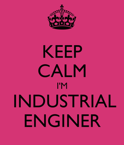 Poster: KEEP CALM I'M  INDUSTRIAL ENGINER