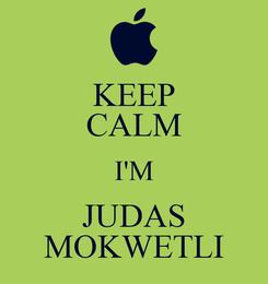 Poster: KEEP CALM I'M JUDAS MOKWETLI