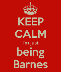 Poster: KEEP CALM I'm just being Barnes