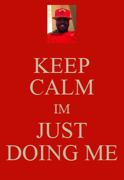 Poster: KEEP CALM IM JUST DOING ME