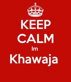 Poster: KEEP CALM Im  Khawaja