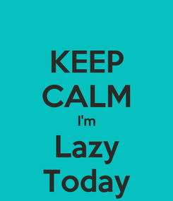 Poster: KEEP CALM I'm Lazy Today
