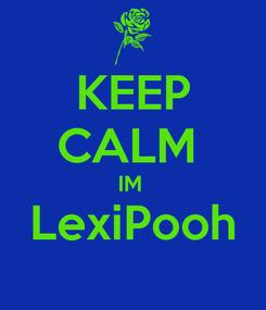Poster: KEEP CALM  IM  LexiPooh