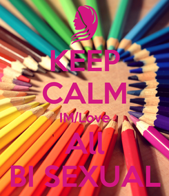 Poster: KEEP CALM IM/Love All BI SEXUAL