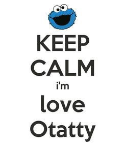 Poster: KEEP CALM i'm love Otatty