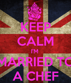 Poster: KEEP CALM I'M  MARRIED TO A CHEF
