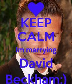 Poster: KEEP CALM Im marrying David Beckham;)