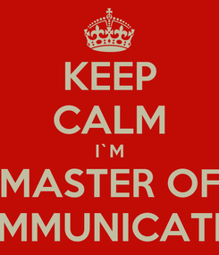 Poster: KEEP CALM I`M MASTER OF COMMUNICATION