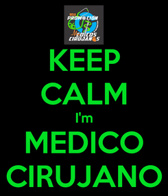 Poster: KEEP CALM I'm MEDICO CIRUJANO